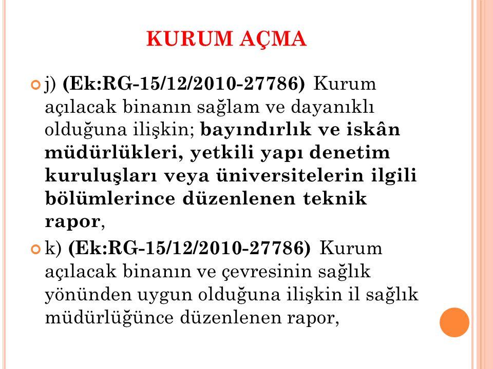 KURUM AÇMA l) (Ek:RG-15/12/2010-27786) Kurum açılacak binada yangına karşı ilgili mevzuatına göre gerekli önlemlerin alındığına ilişkin itfaiye müdürlüğünce düzenlenen rapor, m) (Ek:RG-15/12/2010-27786) Milletlerarası okullar için ayrıca, uygulayacakları programın diğer ülke/ülkeler tarafından denkliğinin kabul edildiğine dair yetkili kurumdan alınan belge.