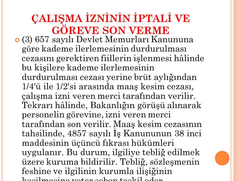 ÇALIŞMA İZNİNİN İPTALİ VE GÖREVE SON VERME (3) 657 sayılı Devlet Memurları Kanununa göre kademe ilerlemesinin durdurulması cezasını gerektiren fiiller