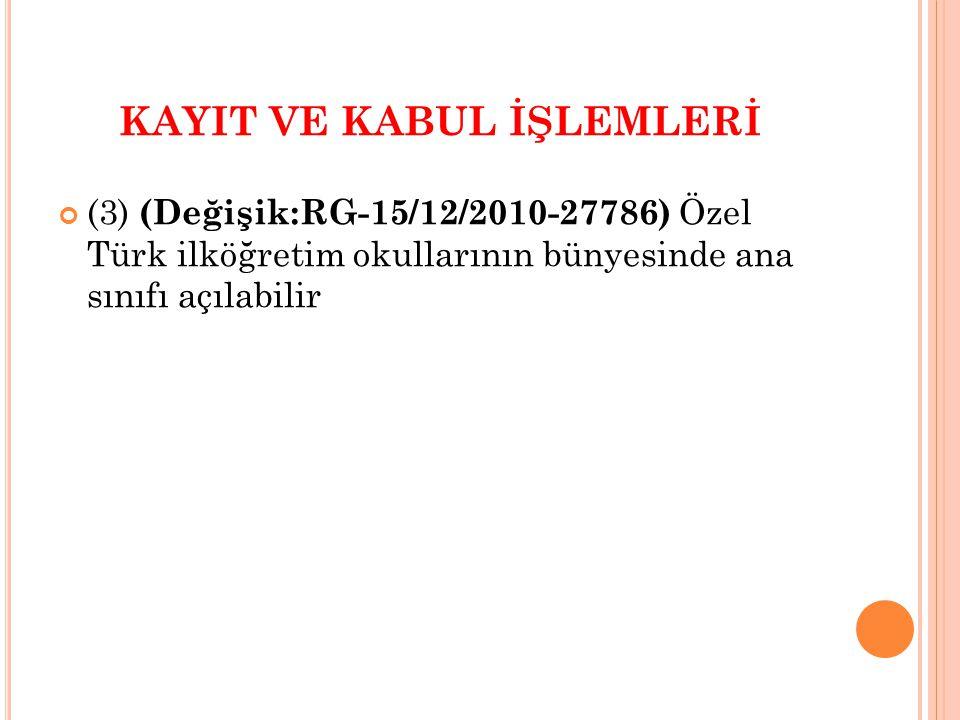 KAYIT VE KABUL İŞLEMLERİ (3) (Değişik:RG-15/12/2010-27786) Özel Türk ilköğretim okullarının bünyesinde ana sınıfı açılabilir