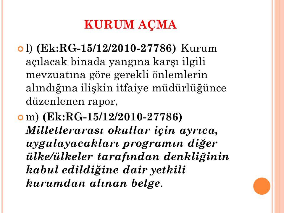 KURUM AÇMA l) (Ek:RG-15/12/2010-27786) Kurum açılacak binada yangına karşı ilgili mevzuatına göre gerekli önlemlerin alındığına ilişkin itfaiye müdürl
