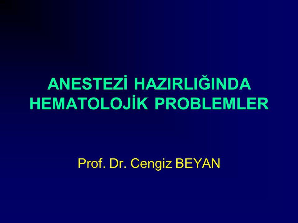 ANESTEZİ HAZIRLIĞINDA HEMATOLOJİK PROBLEMLER Prof. Dr. Cengiz BEYAN