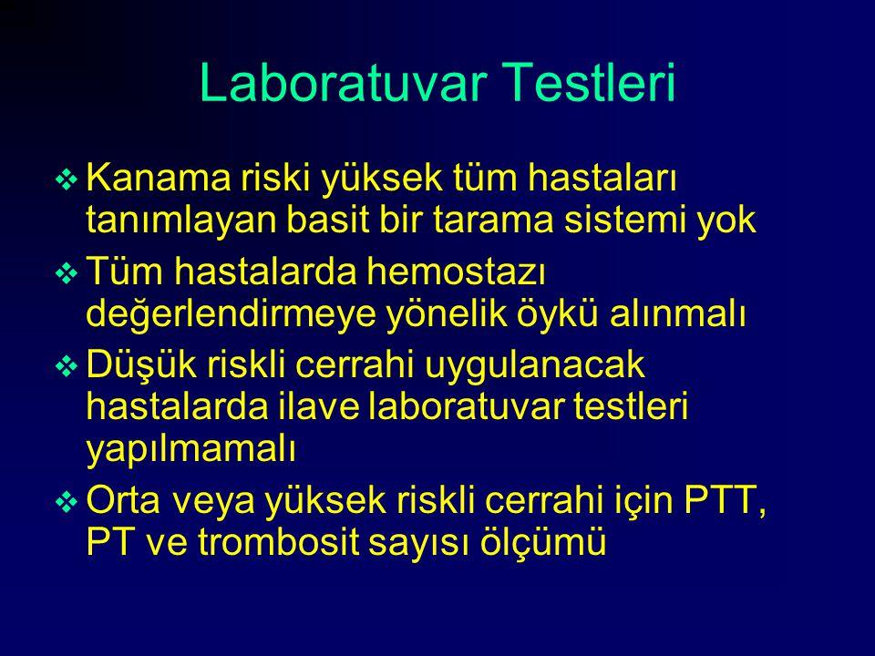 Laboratuvar Testleri  Kanama riski yüksek tüm hastaları tanımlayan basit bir tarama sistemi yok  Tüm hastalarda hemostazı değerlendirmeye yönelik öy