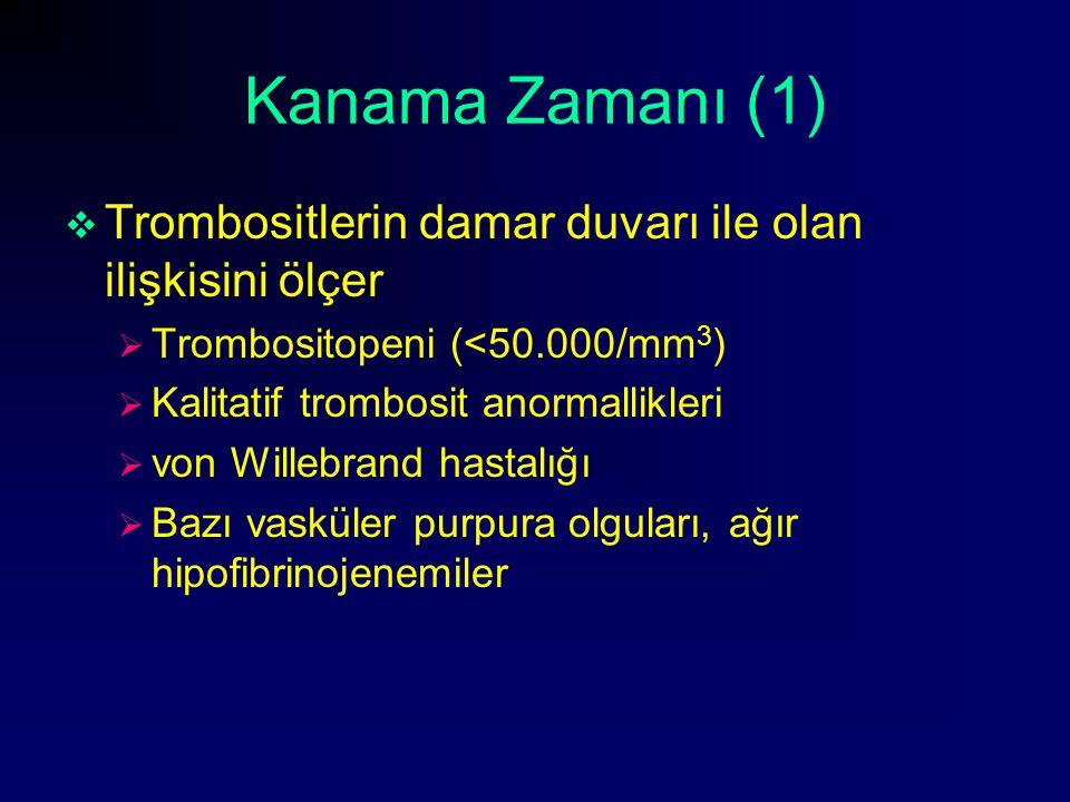 Kanama Zamanı (1)  Trombositlerin damar duvarı ile olan ilişkisini ölçer  Trombositopeni (<50.000/mm 3 )  Kalitatif trombosit anormallikleri  von
