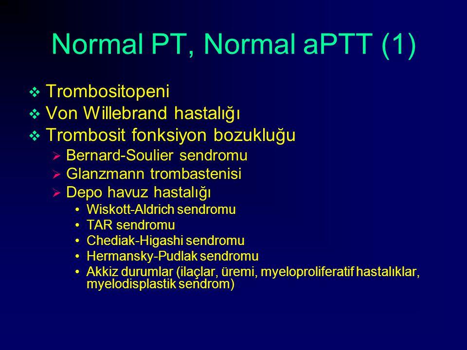 Normal PT, Normal aPTT (1)  Trombositopeni  Von Willebrand hastalığı  Trombosit fonksiyon bozukluğu  Bernard-Soulier sendromu  Glanzmann trombast