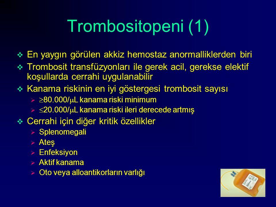 Trombositopeni (1)  En yaygın görülen akkiz hemostaz anormalliklerden biri  Trombosit transfüzyonları ile gerek acil, gerekse elektif koşullarda cer