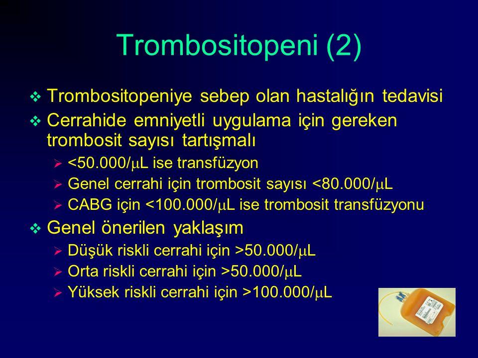 Trombositopeni (2)  Trombositopeniye sebep olan hastalığın tedavisi  Cerrahide emniyetli uygulama için gereken trombosit sayısı tartışmalı  <50.000