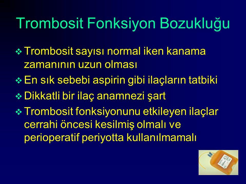Trombosit Fonksiyon Bozukluğu  Trombosit sayısı normal iken kanama zamanının uzun olması  En sık sebebi aspirin gibi ilaçların tatbiki  Dikkatli bi
