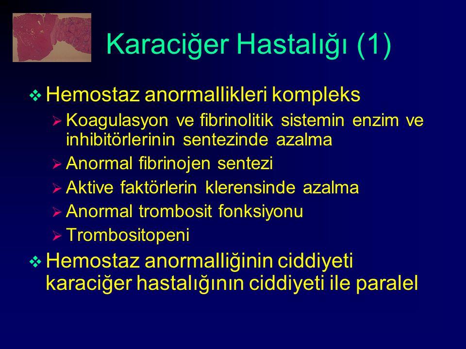 Karaciğer Hastalığı (1)  Hemostaz anormallikleri kompleks  Koagulasyon ve fibrinolitik sistemin enzim ve inhibitörlerinin sentezinde azalma  Anorma
