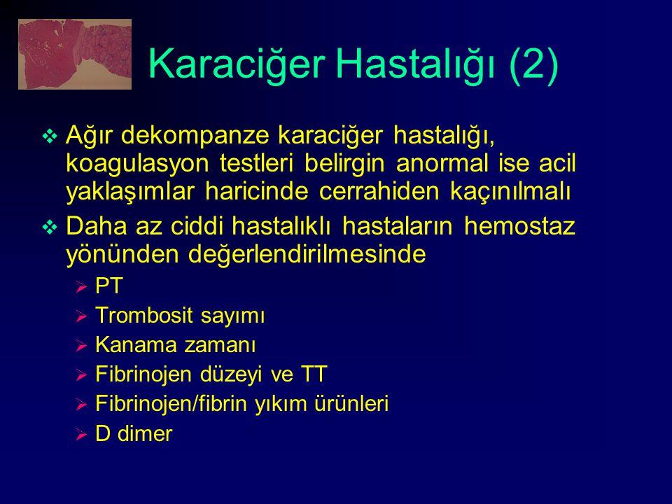 Karaciğer Hastalığı (2)  Ağır dekompanze karaciğer hastalığı, koagulasyon testleri belirgin anormal ise acil yaklaşımlar haricinde cerrahiden kaçınıl
