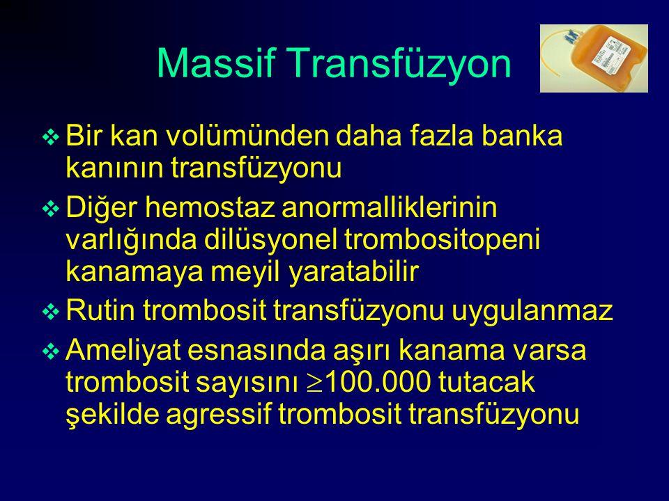Massif Transfüzyon  Bir kan volümünden daha fazla banka kanının transfüzyonu  Diğer hemostaz anormalliklerinin varlığında dilüsyonel trombositopeni