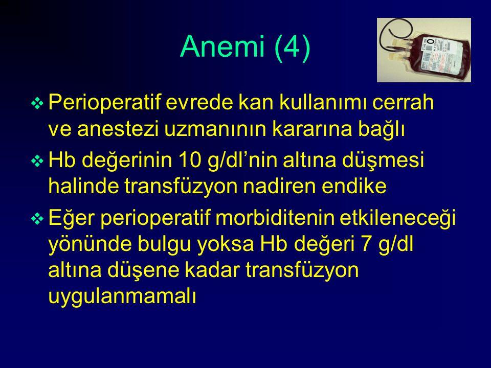Anemi (4)  Perioperatif evrede kan kullanımı cerrah ve anestezi uzmanının kararına bağlı  Hb değerinin 10 g/dl'nin altına düşmesi halinde transfüzyo