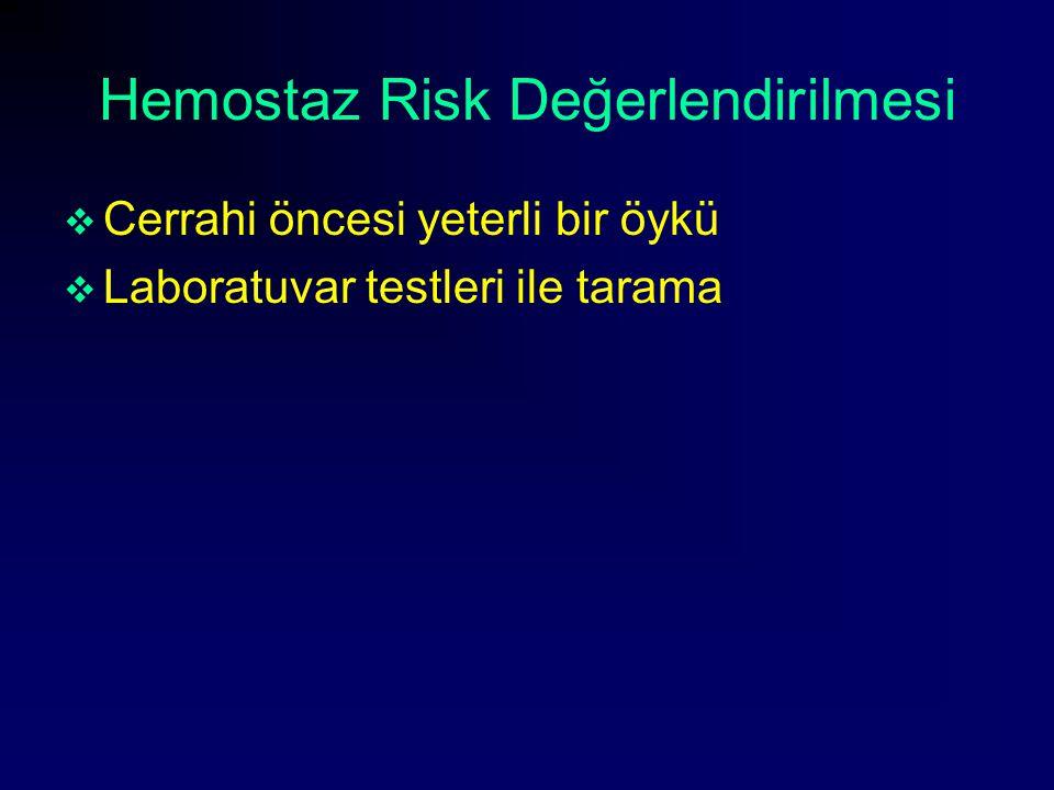 Hemostaz Risk Değerlendirilmesi  Cerrahi öncesi yeterli bir öykü  Laboratuvar testleri ile tarama