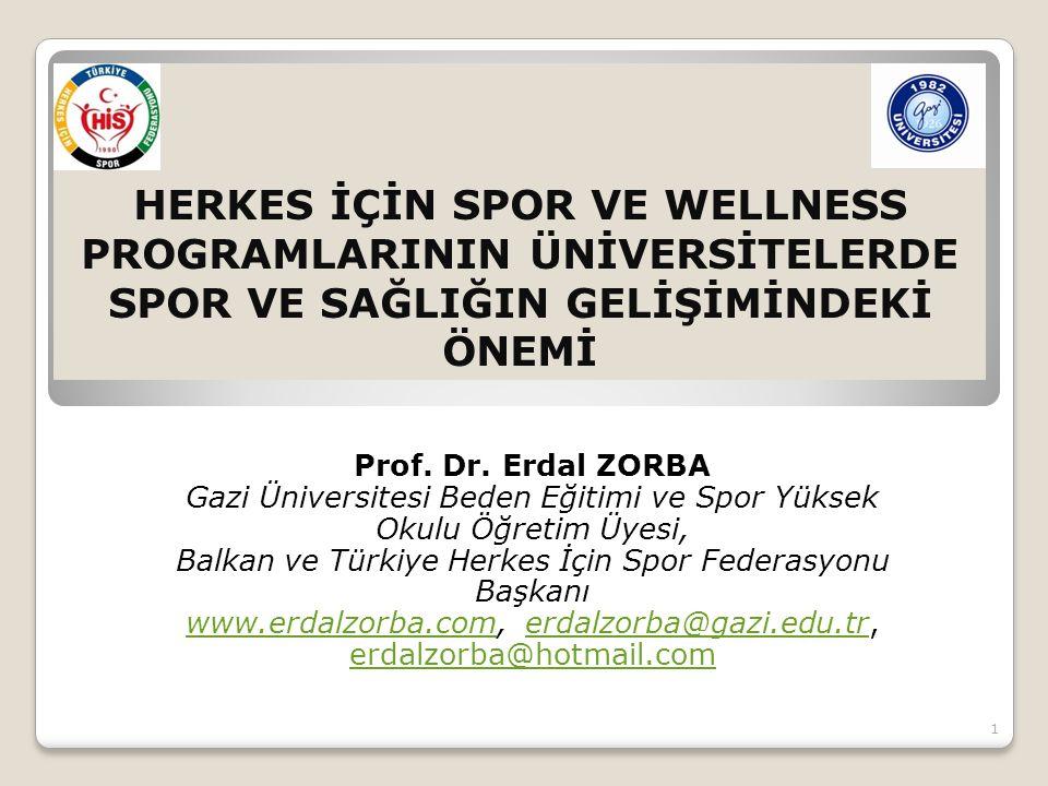 HERKES İÇİN SPOR VE WELLNESS PROGRAMLARININ ÜNİVERSİTELERDE SPOR VE SAĞLIĞIN GELİŞİMİNDEKİ ÖNEMİ Prof. Dr. Erdal ZORBA Gazi Üniversitesi Beden Eğitimi