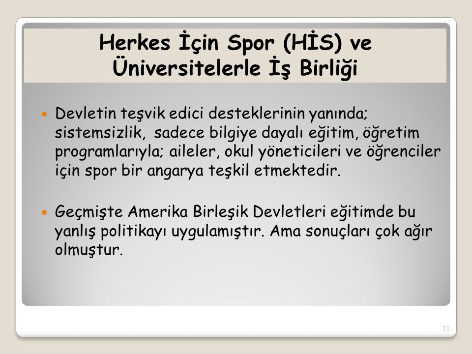 Herkes İçin Spor (HİS) ve Üniversitelerle İş Birliği  Devletin teşvik edici desteklerinin yanında; sistemsizlik, sadece bilgiye dayalı eğitim, öğreti