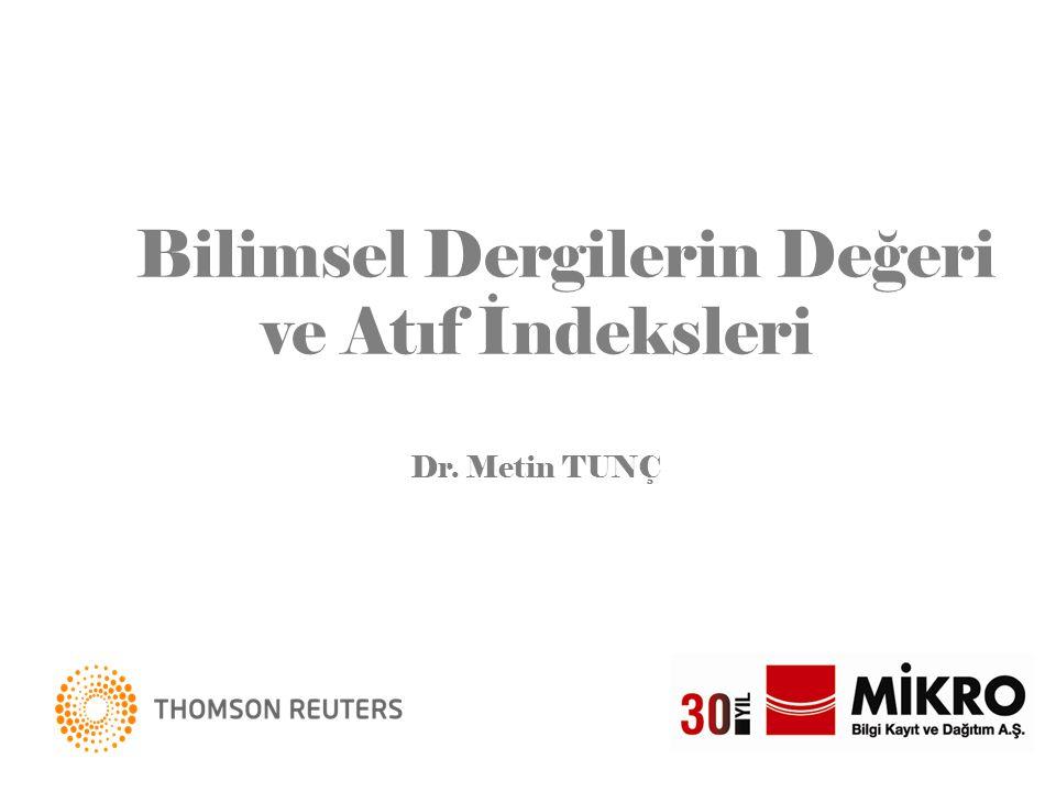Bilimsel Dergilerin Değeri ve Atıf İndeksleri Dr. Metin TUNÇ