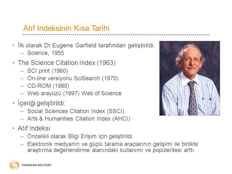 Atıf Indeksinin Kısa Tarihi •İlk olarak Dr Eugene Garfield tarafından geliştirildi. –Science, 1955 •The Science Citation Index (1963) –SCI print (1960