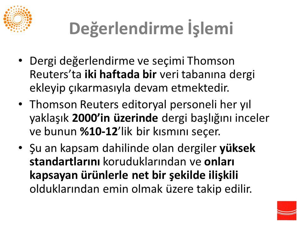 Değerlendirme İşlemi • Dergi değerlendirme ve seçimi Thomson Reuters'ta iki haftada bir veri tabanına dergi ekleyip çıkarmasıyla devam etmektedir. • T
