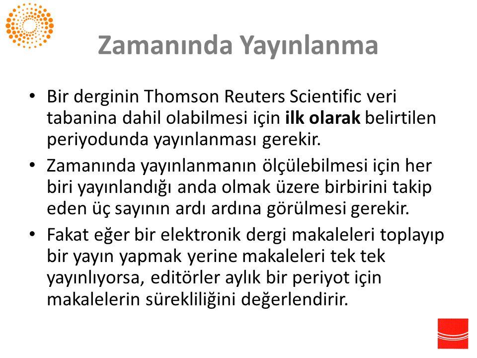 Zamanında Yayınlanma • Bir derginin Thomson Reuters Scientific veri tabanina dahil olabilmesi için ilk olarak belirtilen periyodunda yayınlanması gere