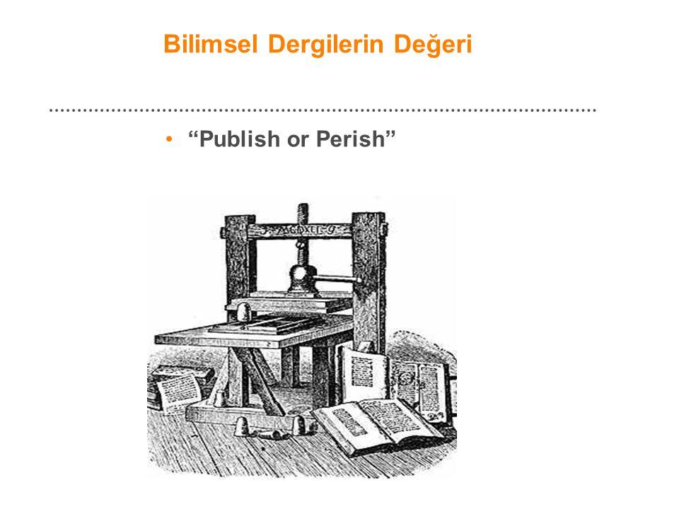 """Bilimsel Dergilerin Değeri • """"Publish or Perish"""""""