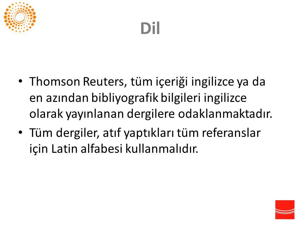 Dil • Thomson Reuters, tüm içeriği ingilizce ya da en azından bibliyografik bilgileri ingilizce olarak yayınlanan dergilere odaklanmaktadır. • Tüm der
