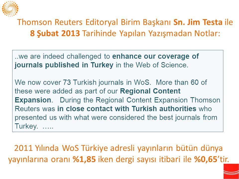 Thomson Reuters Editoryal Birim Başkanı Sn. Jim Testa ile 8 Şubat 2013 Tarihinde Yapılan Yazışmadan Notlar:..we are indeed challenged to enhance our c