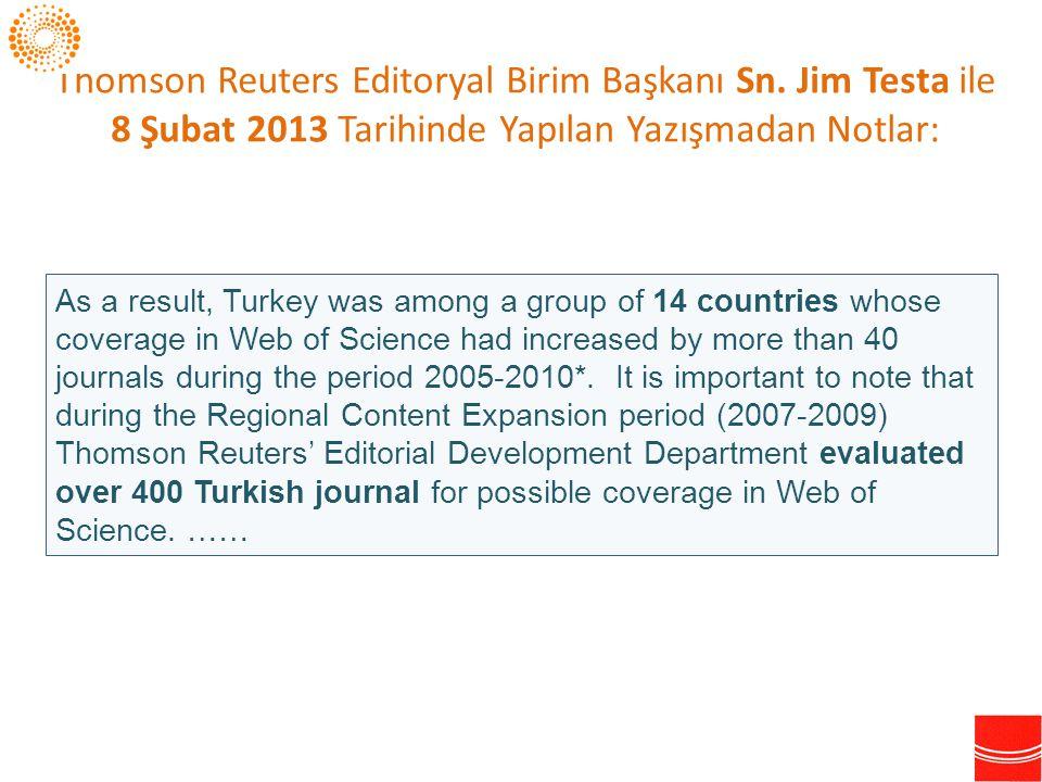 Thomson Reuters Editoryal Birim Başkanı Sn. Jim Testa ile 8 Şubat 2013 Tarihinde Yapılan Yazışmadan Notlar: As a result, Turkey was among a group of 1