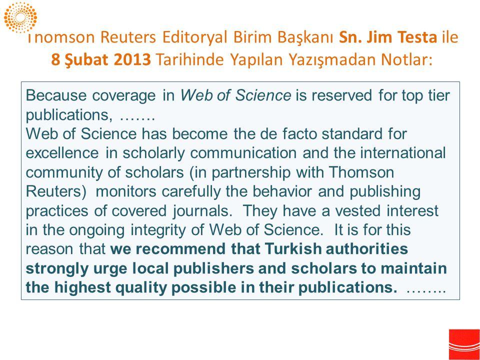 Thomson Reuters Editoryal Birim Başkanı Sn. Jim Testa ile 8 Şubat 2013 Tarihinde Yapılan Yazışmadan Notlar: Because coverage in Web of Science is rese