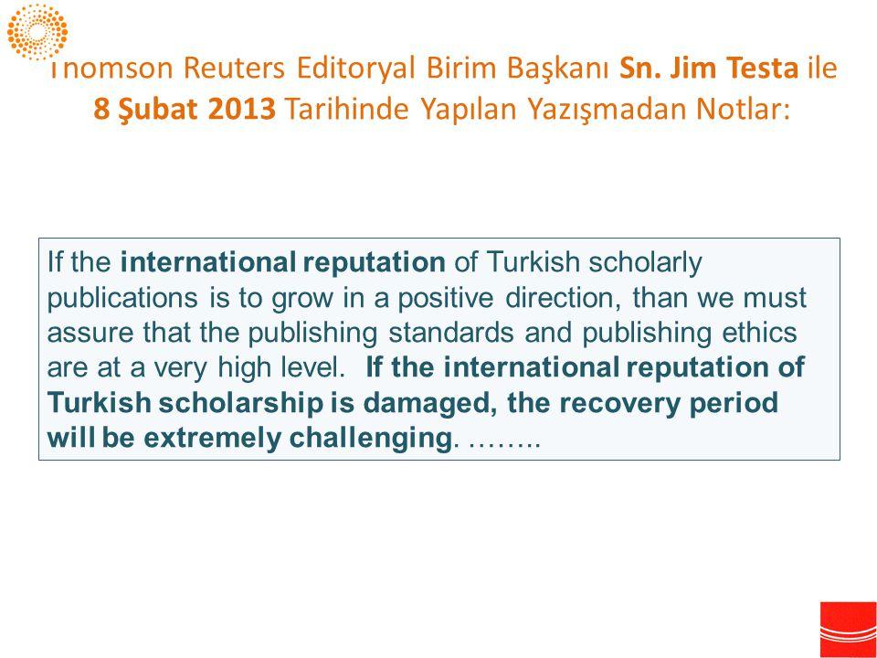 Thomson Reuters Editoryal Birim Başkanı Sn. Jim Testa ile 8 Şubat 2013 Tarihinde Yapılan Yazışmadan Notlar: If the international reputation of Turkish
