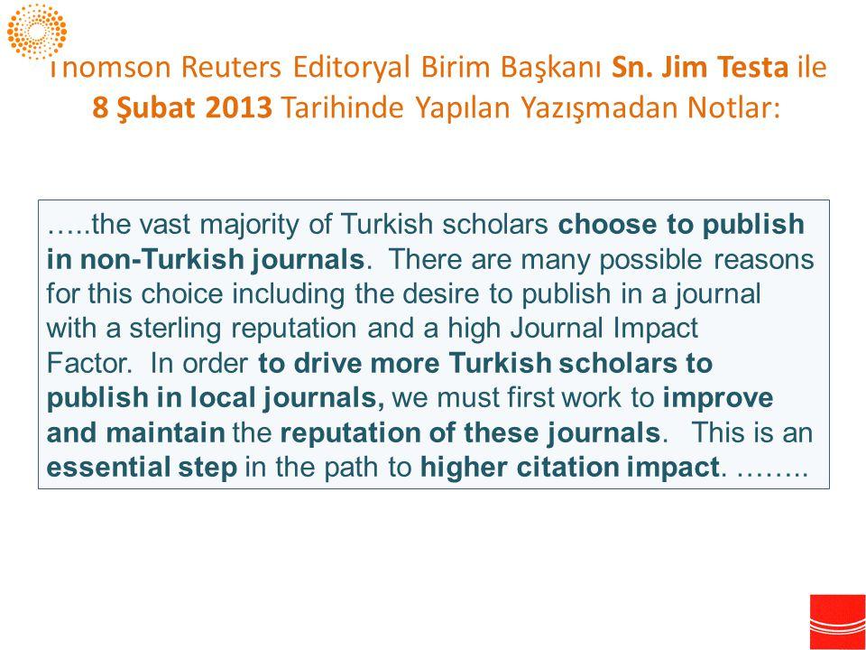 Thomson Reuters Editoryal Birim Başkanı Sn. Jim Testa ile 8 Şubat 2013 Tarihinde Yapılan Yazışmadan Notlar: …..the vast majority of Turkish scholars c