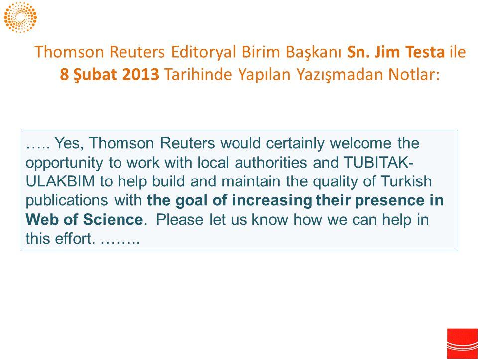 Thomson Reuters Editoryal Birim Başkanı Sn. Jim Testa ile 8 Şubat 2013 Tarihinde Yapılan Yazışmadan Notlar: ….. Yes, Thomson Reuters would certainly w