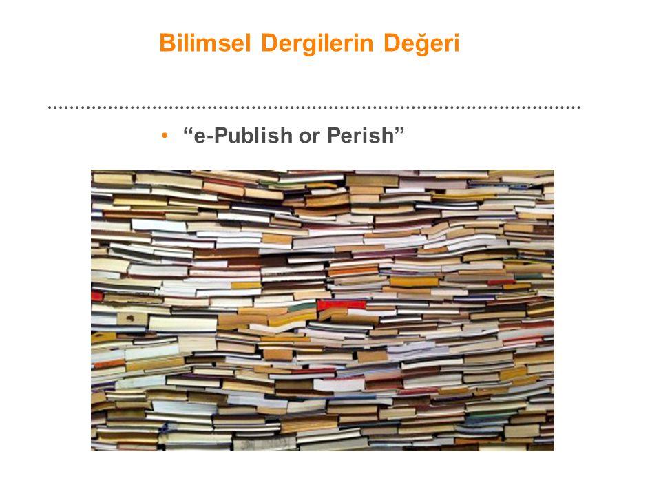 """Bilimsel Dergilerin Değeri • """"e-Publish or Perish"""""""