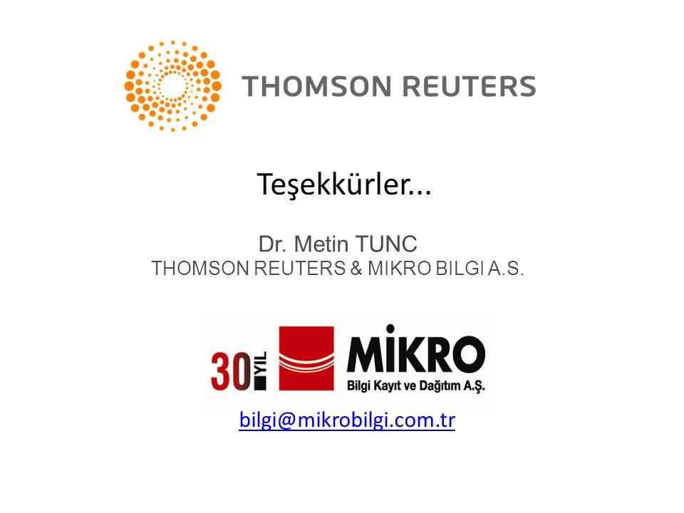 Teşekkürler... bilgi@mikrobilgi.com.tr Dr. Metin TUNC THOMSON REUTERS & MIKRO BILGI A.S.