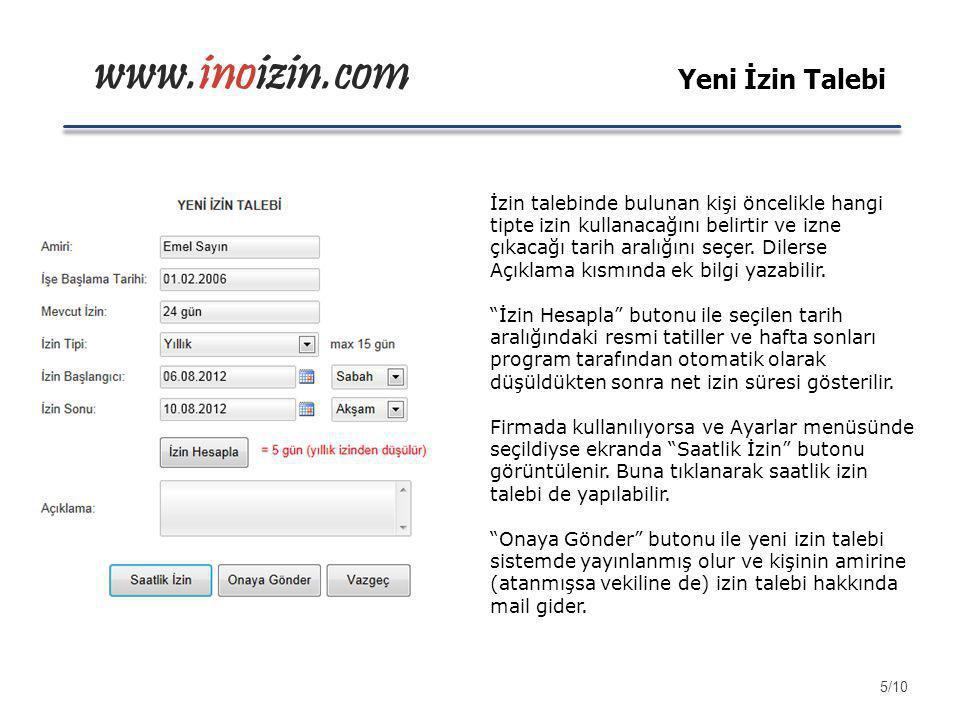 www.inoizin.com Yeni İzin Talebi İzin talebinde bulunan kişi öncelikle hangi tipte izin kullanacağını belirtir ve izne çıkacağı tarih aralığını seçer.