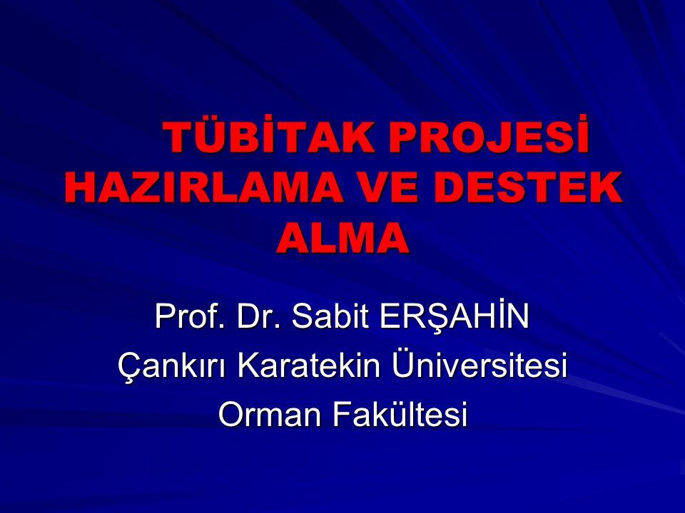TÜBİTAK PROJESİ HAZIRLAMA VE DESTEK ALMA Prof. Dr. Sabit ERŞAHİN Çankırı Karatekin Üniversitesi Orman Fakültesi