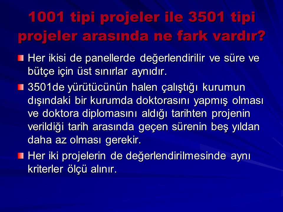 1001 tipi projeler ile 3501 tipi projeler arasında ne fark vardır? Her ikisi de panellerde değerlendirilir ve süre ve bütçe için üst sınırlar aynıdır.