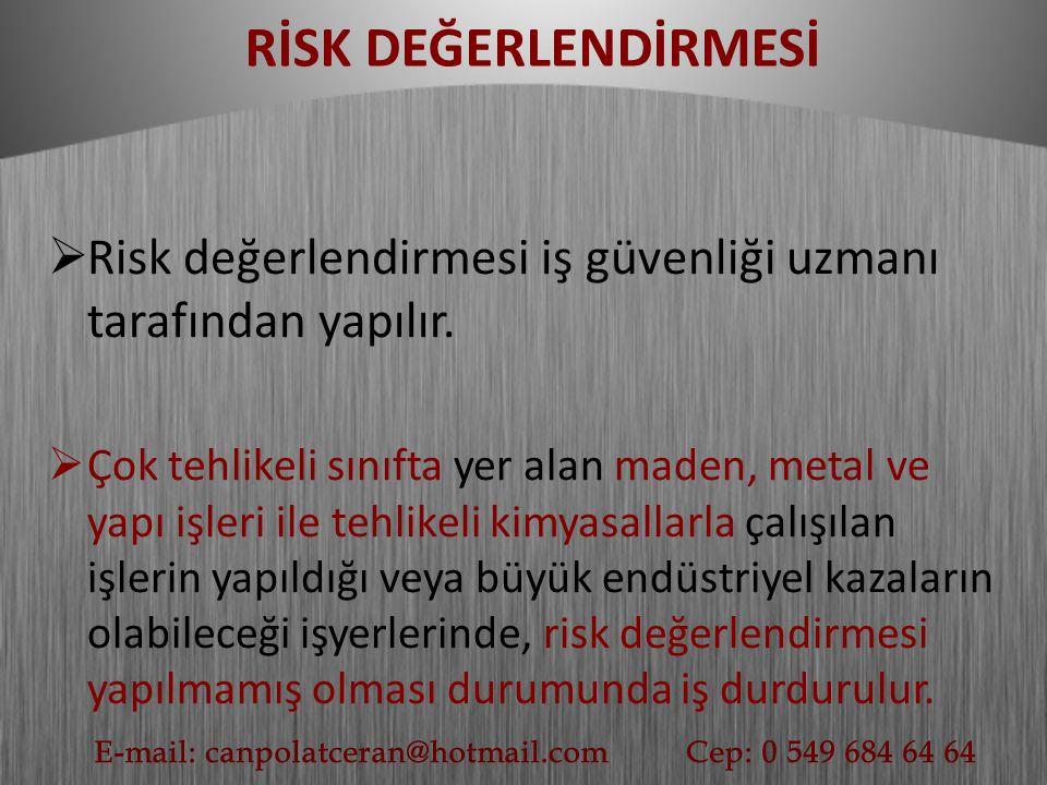  Risk değerlendirmesi iş güvenliği uzmanı tarafından yapılır.