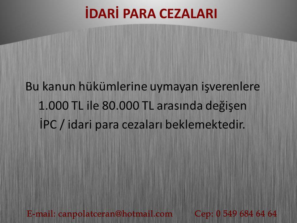 Bu kanun hükümlerine uymayan işverenlere 1.000 TL ile 80.000 TL arasında değişen İPC / idari para cezaları beklemektedir.