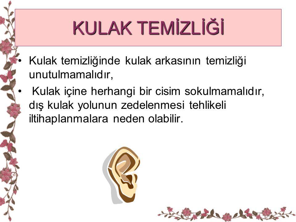 KULAK TEMİZLİĞİ •Kulak temizliğinde kulak arkasının temizliği unutulmamalıdır, • Kulak içine herhangi bir cisim sokulmamalıdır, dış kulak yolunun zede