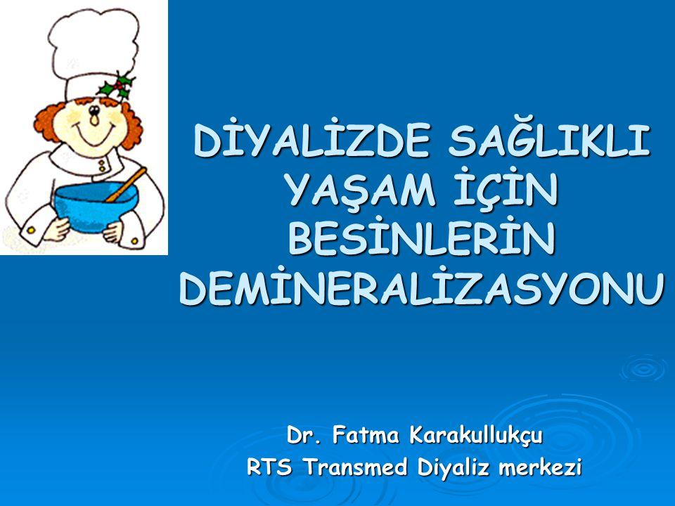 DİYALİZDE SAĞLIKLI YAŞAM İÇİN BESİNLERİN DEMİNERALİZASYONU Dr. Fatma Karakullukçu RTS Transmed Diyaliz merkezi