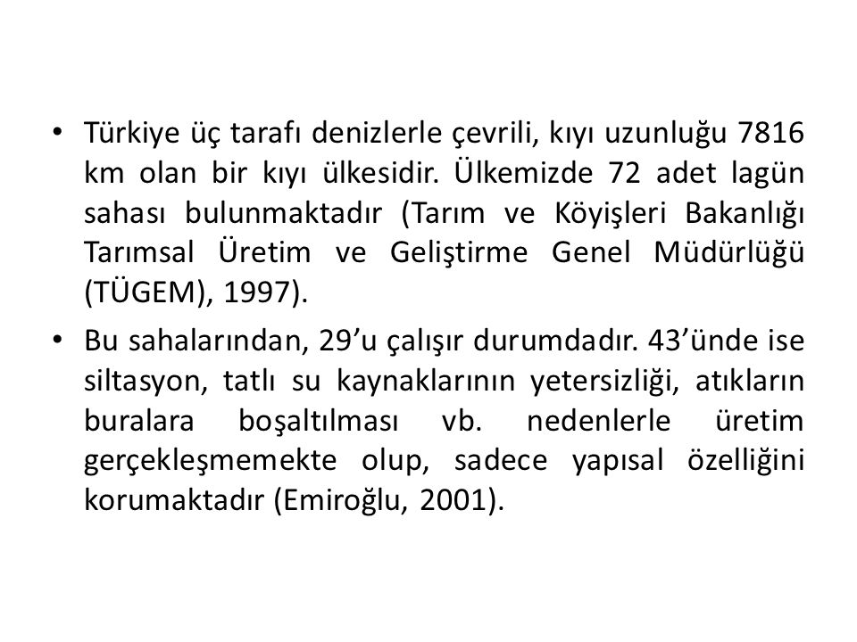 • Türkiye üç tarafı denizlerle çevrili, kıyı uzunluğu 7816 km olan bir kıyı ülkesidir.