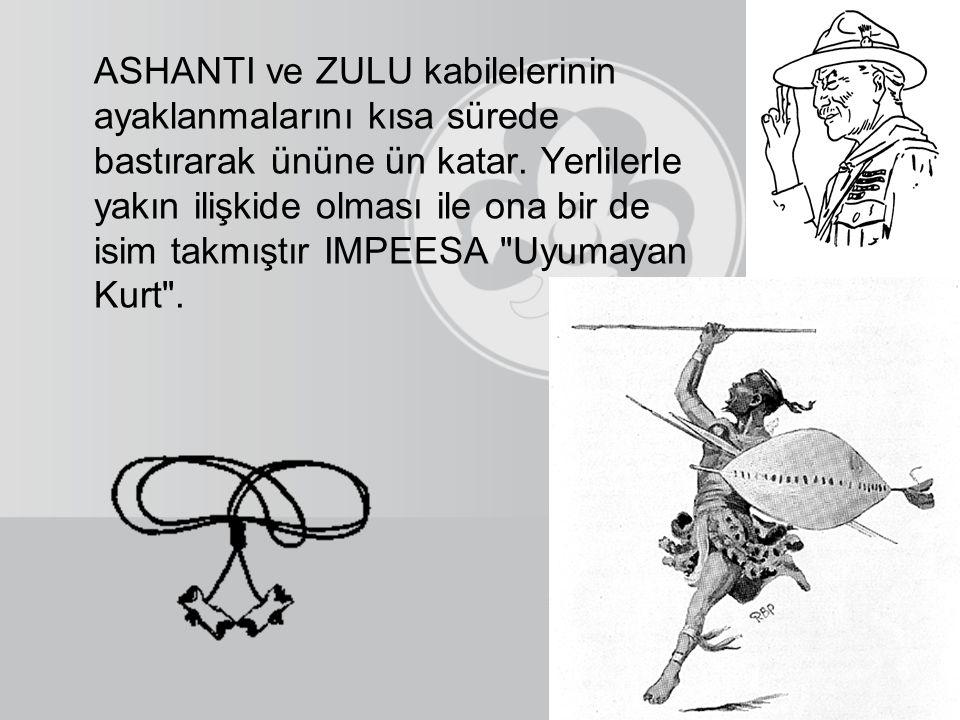 ASHANTI ve ZULU kabilelerinin ayaklanmalarını kısa sürede bastırarak ününe ün katar. Yerlilerle yakın ilişkide olması ile ona bir de isim takmıştır IM