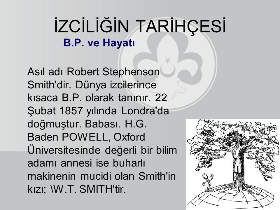 B.P. ve Hayatı Asıl adı Robert Stephenson Smith'dir. Dünya izcilerince kısaca B.P. olarak tanınır. 22 Şubat 1857 yılında Londra'da doğmuştur. Babası.