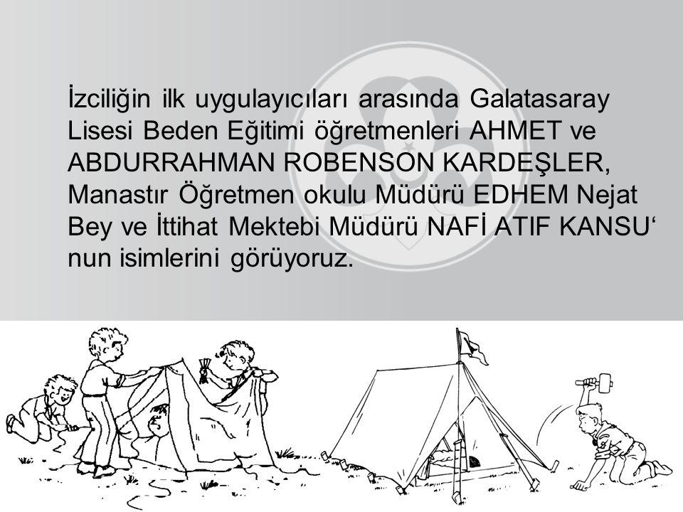İzciliğin ilk uygulayıcıları arasında Galatasaray Lisesi Beden Eğitimi öğretmenleri AHMET ve ABDURRAHMAN ROBENSON KARDEŞLER, Manastır Öğretmen okulu M