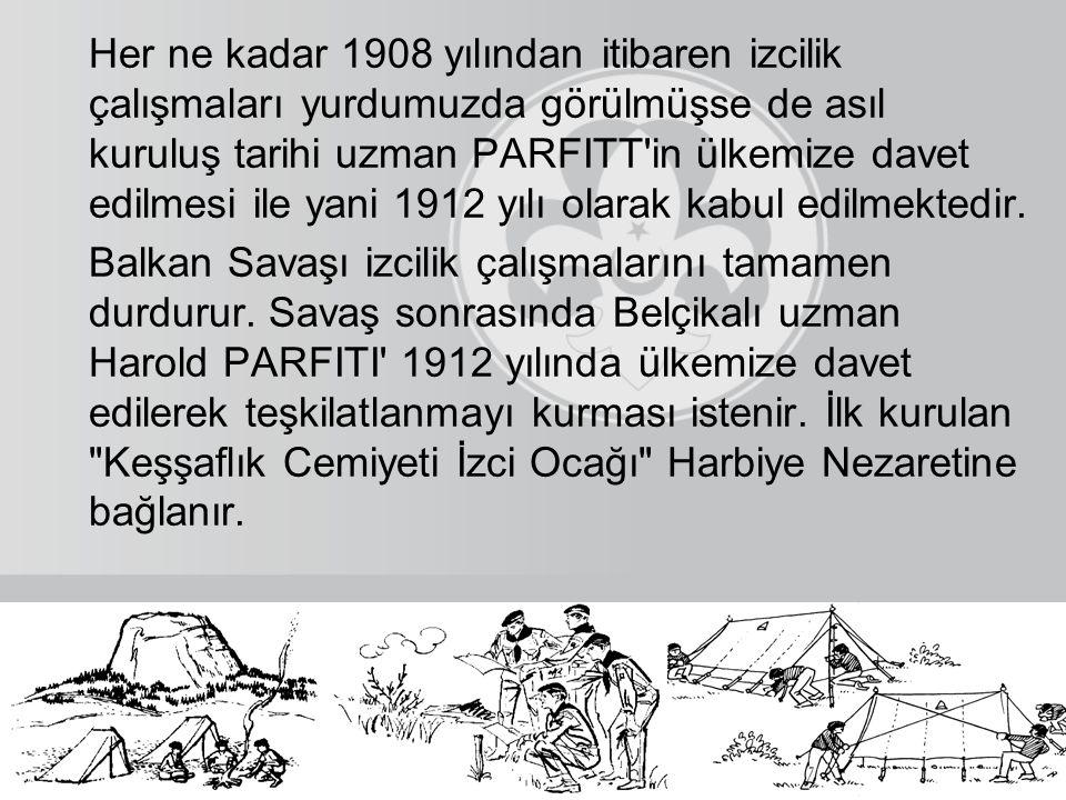 Her ne kadar 1908 yılından itibaren izcilik çalışmaları yurdumuzda görülmüşse de asıl kuruluş tarihi uzman PARFITT'in ülkemize davet edilmesi ile yani