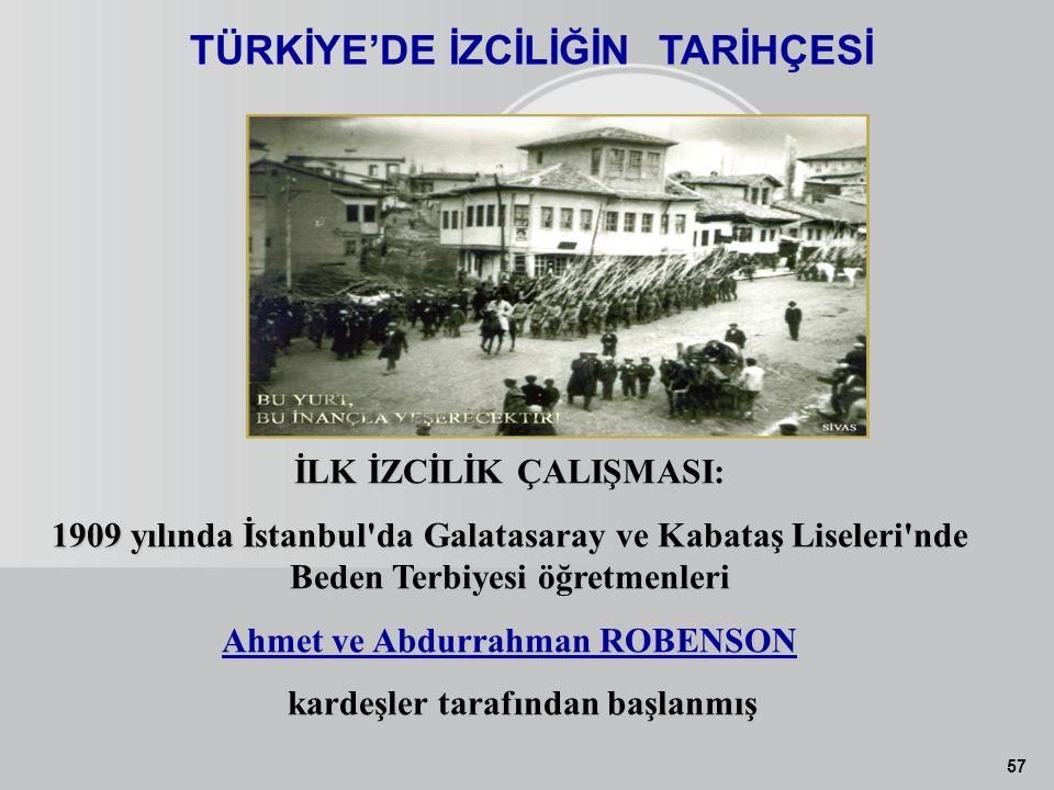 57 TÜRKİYE'DE İZCİLİĞİN TARİHÇESİ İLK İZCİLİK ÇALIŞMASI: 1909 yılında İstanbul'da Galatasaray ve Kabataş Liseleri'nde Beden Terbiyesi öğretmenleri Ahm