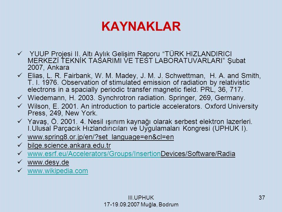 """III.UPHUK 17-19.09.2007 Muğla, Bodrum 37 KAYNAKLAR  YUUP Projesi II. Altı Aylık Gelişim Raporu """"TÜRK HIZLANDIRICI MERKEZİ TEKNİK TASARIMI VE TEST LAB"""
