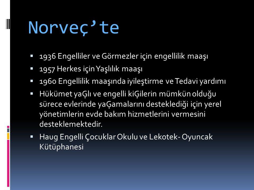 Norveç'te  1936 Engelliler ve Görmezler için engellilik maaşı  1957 Herkes için Yaşlılık maaşı  1960 Engellilik maaşında iyileştirme ve Tedavi yard