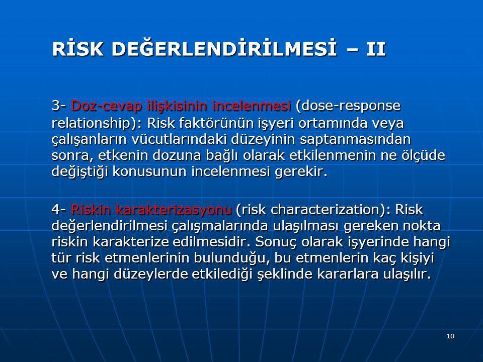 10 RİSK DEĞERLENDİRİLMESİ – II 3- Doz-cevap ilişkisinin incelenmesi (dose-response relationship): Risk faktörünün işyeri ortamında veya çalışanların v