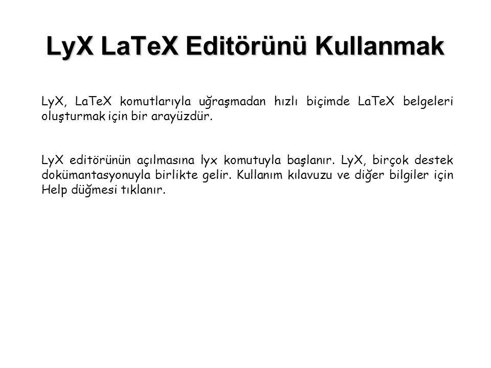 LyX LaTeX Editörünü Kullanmak LyX, LaTeX komutlarıyla uğraşmadan hızlı biçimde LaTeX belgeleri oluşturmak için bir arayüzdür. LyX editörünün açılmasın
