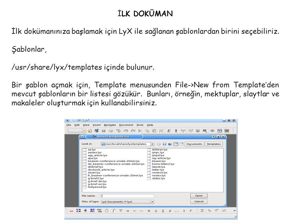 İLK DOKÜMAN İlk dokümanınıza başlamak için LyX ile sağlanan şablonlardan birini seçebiliriz. Şablonlar, /usr/share/lyx/templates içinde bulunur. Bir ş